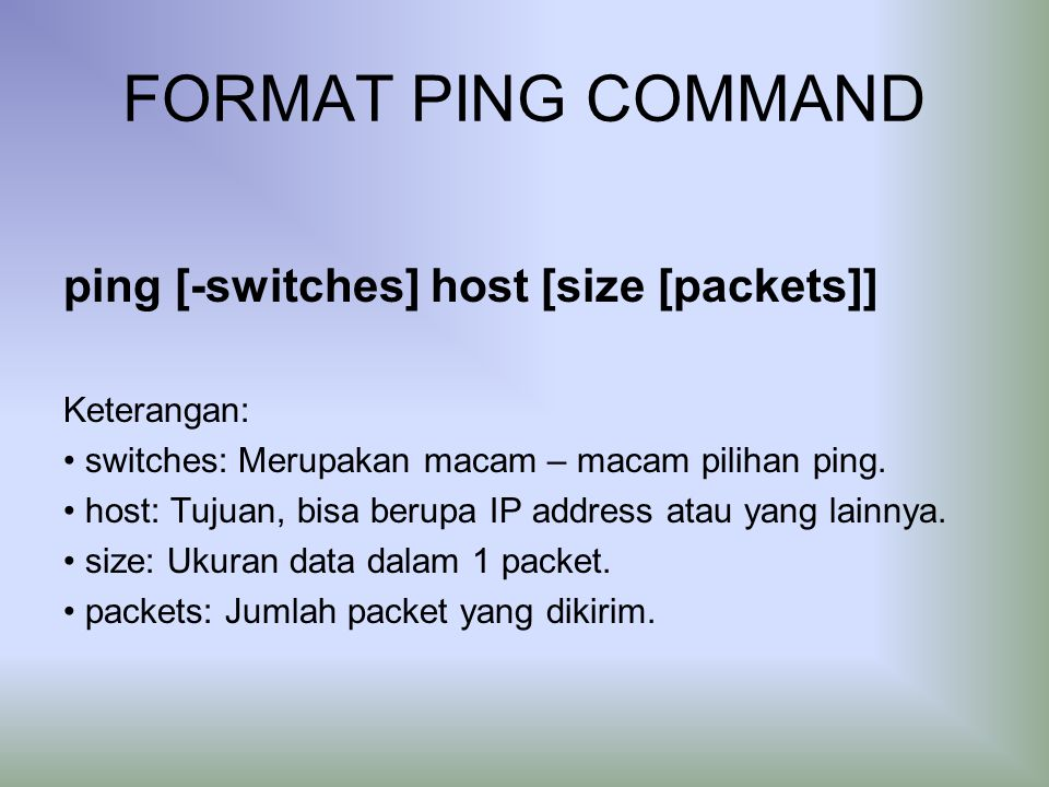 FORMAT PING COMMAND ping [-switches] host [size [packets]] Keterangan: